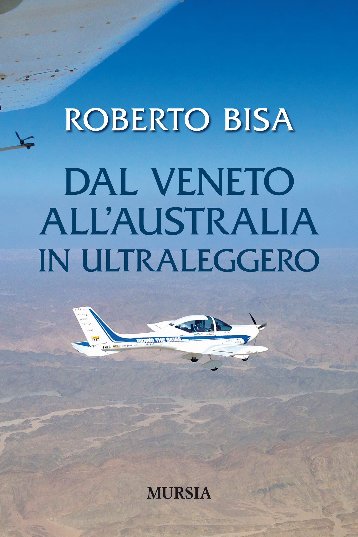 Dal Veneto all'Australia in Ultraleggero, il libro di Roberto Bisa